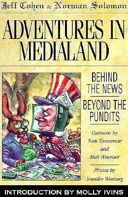 Adventures in Medialand: Behind the News, Beyond the Pundits