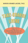 Take-Charge Living: How to Recast Your Role in Life...One Scene at a Time