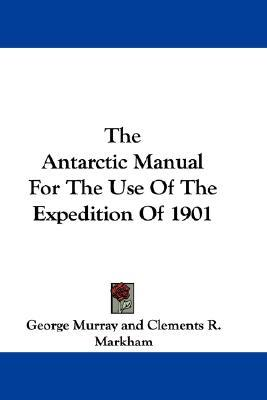 The Antarctic Manual for the Use of the Expedition of 1901