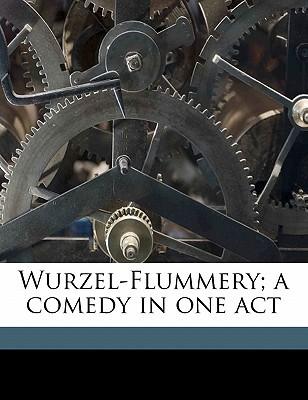 Wurzel-Flummery; A Comedy in One Act