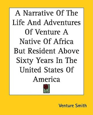 A Narrative of the Life and Adventures of Venture a Native of... by Venture Smith