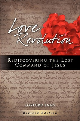 Love Revolution: Rediscovering the Lost Command of Jesus