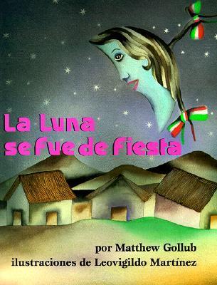 La Luna Se Fue de Fiesta = The Moon Was at a Fiesta by Matthew Gollub