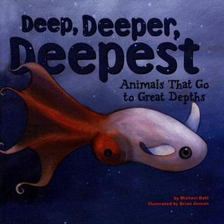 Deep, Deeper, Deepest: Animals That Go To Great Depths (Animal Extremes)