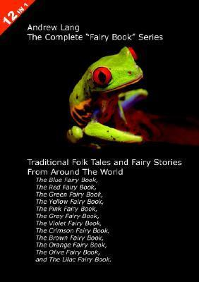 12 Books in 1: Andrew Lang's Complete Fairy Book Series. The Blue, Red, Green, Yellow, Pink, Grey, Violet, Crimson, Brown, Orange, Olive, and Lilac Fairy Books. Traditional Folk Tales and Fairy Stories From Around The World.