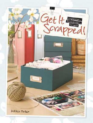 Get It Scrapped!: Organize, Visualize, Create