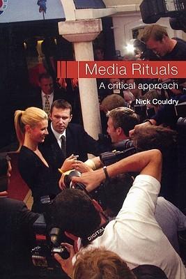 Media Rituals: A Critical Approach
