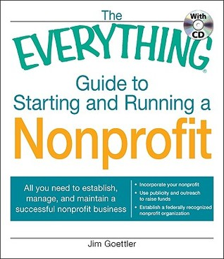 The Everything Guide to Starting and Running a Non Profit Org... by Jim Goettler