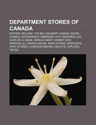 Department Stores of Canada: Eaton's, Zellers, the Bay, Walmart Canada, Sears Canada, Woodward's, Simpsons, Holt Renfrew, Les Ailes de La Mode