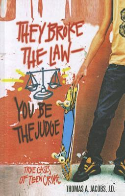 They broke the lawyou be the judge true cases of teen crime by tom they broke the lawyou be the judge true cases of teen crime by tom jacobs fandeluxe Images