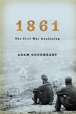 1861 the civil war awakening by adam goodheart 1861 the civil war awakening fandeluxe Image collections