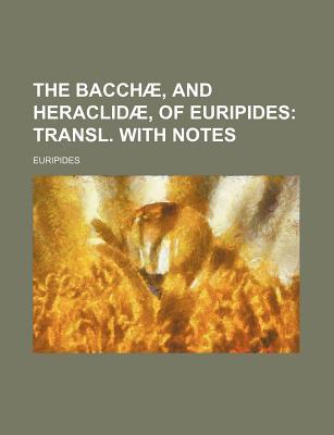 The Bacchae/Heraclidae Translated with Notes