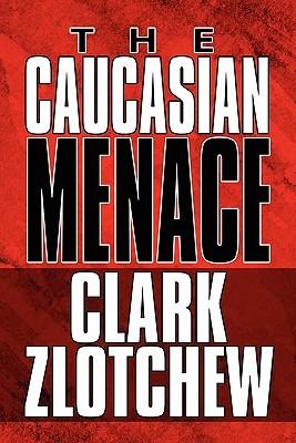 The Caucasian Menace by Clark Zlotchew