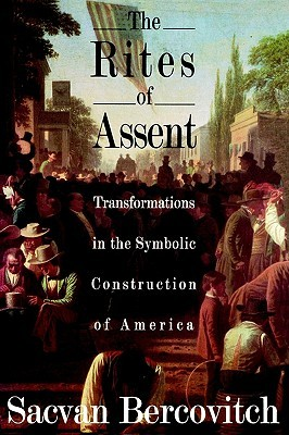 The Rites of Assent: Transformations in the Symbolic Construction of America por Sacvan Bercovitch MOBI PDF 978-0415900157