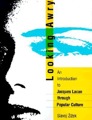 Looking Awry: An Introduction to Jacques Lacan through Popular Culture