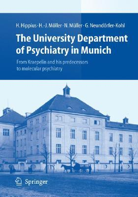 The University Department of Psychiatry in Munich: From Kraepelin and His Predecessors to Molecular Psychiatry