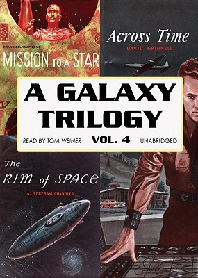 A Galaxy Trilogy, Vol. 4: Across Time, Mission to a Star, The Rim of Space