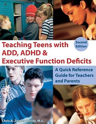 Teaching Teens with ADD, ADHD & Executive Function Deficits: A Quick Reference Guide for Teachers and Parents