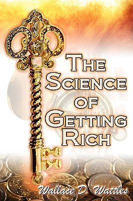 The Science Of Getting Rich: Wallace D. Wattles' Legendary Guide To Financial Success Through Creative Thought And Smart Planning