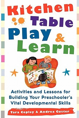 Kitchen Table Play & Learn: Activities and Lessons for Building Your Preschooler's Vital Developmental Skills