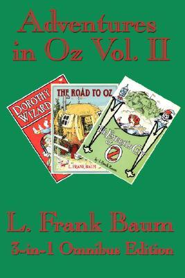 Adventures in Oz Vol. II: Dorothy and the Wizard in Oz, the Road to Oz, the Emerald City of Oz