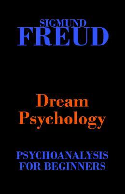 Dream Psychology: Psychoanalysis for Beginners by Sigmund ...
