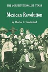 Mexican Revolution: The Constitutionalist Years (Texas Pan American Series)
