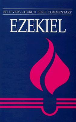 Ezekiel: Believers Church Bible Commentary