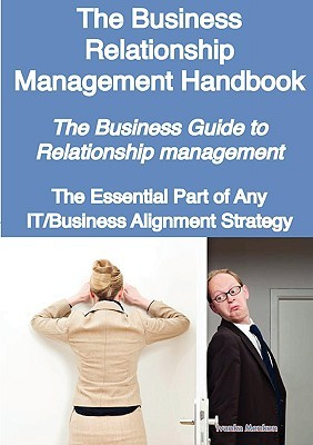 The Business Relationship Management Handbook- The Business Guide to Relationship Management; The Essential Part of Any It/Business Alignment Strategy