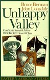 Unhappy Valley : Conflict in Kenya and Africa: Book One: State and Class (Eastern African Studies )
