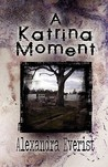 A Katrina Moment by Alexandra Everist
