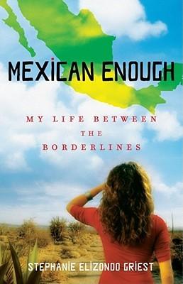 Mexican Enough by Stephanie Elizondo Griest
