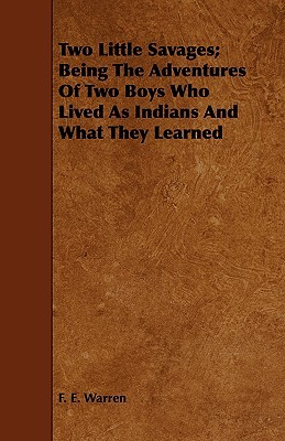 Ebook Two Little Savages; Being the Adventures of Two Boys Who Lived as Indians and What They Learned by Ernest Thompson Seton DOC!