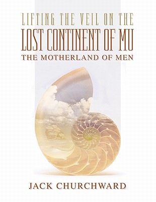 Lifting the Veil on the Lost Continent of Mu: Motherland of Men