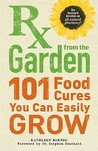 RX from the Garden: 101 Food Cures You Can Easily Grow
