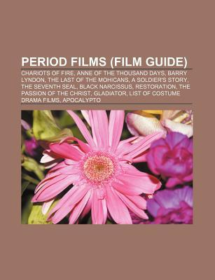 Period Films (Study Guide): Chariots of Fire, Anne of the Thousand Days, Barry Lyndon, the Last of the Mohicans, a Soldier's Story