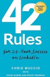 42 Rules for 24-Hour Success on Linkedin: Practical Ideas to Help You Quickly Achieve Your Desired Business Success