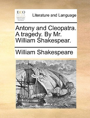 Antony and Cleopatra. a Tragedy. by Mr. William Shakespear.