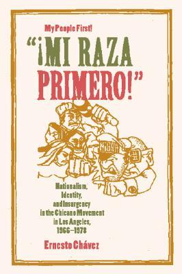 """¡Mi Raza Primero!"" (My People First!): Nationalism, Identity, and Insurgency in the Chicano Movement in Los Angeles, 1966-1978"