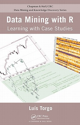 Data Mining With R: Learning By Case Studies
