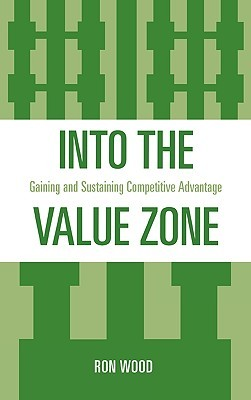 Into the Value Zone: Gaining and Sustaining Competitive Advantage