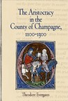The Aristocracy in the County of Champagne, 1100-1300