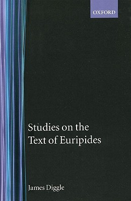 Studies on the Text of Euripides: Supplices, Electra, Heracles, Troads, Iphegenia in Taurus, Ion