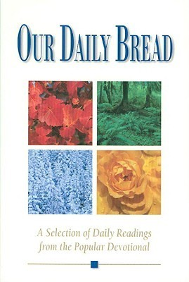 Our Daily Bread: A Selection of Daily Readings from the Popular Devotional