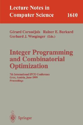 Integer Programming And Combinatorial Optimization: 7th International Ipco Conference, Graz, Austria, June 9 11, 1999, Proceedings (Lecture Notes In Computer Science)
