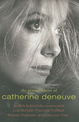 The Private Diaries of Catherine Deneuve by Catherine Deneuve