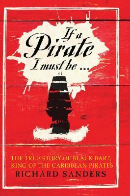 If a Pirate I Must Be by Richard   Sanders