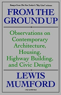 From the Ground Up: Observations on Contemporary Architecture, Housing, Highway Building & Civic Design