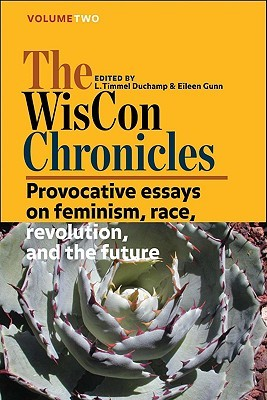 The WisCon Chronicles, Vol. 2: Provocative essays on feminism, race, revolution, and the future