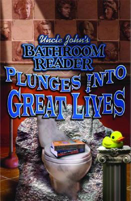 Uncle John's Bathroom Reader Plunges into Great Lives by Bathroom Readers' Institute